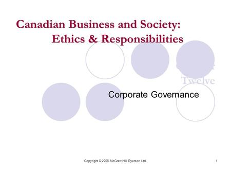 Copyright © 2008 McGraw-Hill Ryerson Ltd.1 Chapter Twelve Corporate Governance Canadian Business and Society: Ethics & Responsibilities.