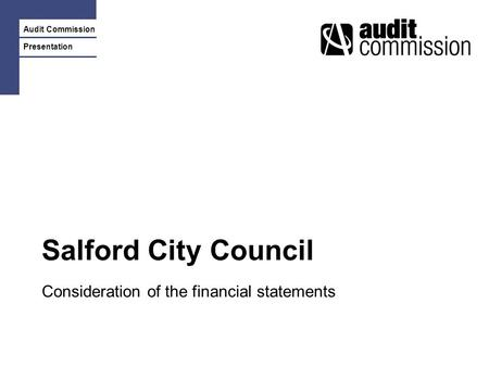 Audit Commission Presentation Salford City Council Consideration of the financial statements.