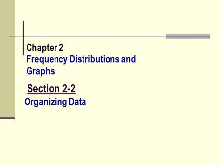 Section 2-2 Chapter 2 Frequency Distributions and Graphs