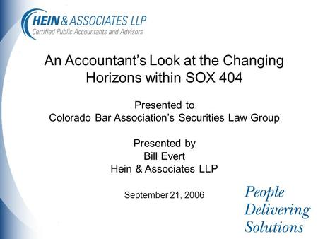 An Accountant's Look at the Changing Horizons within SOX 404 Presented to Colorado Bar Association's Securities Law Group Presented by Bill Evert Hein.