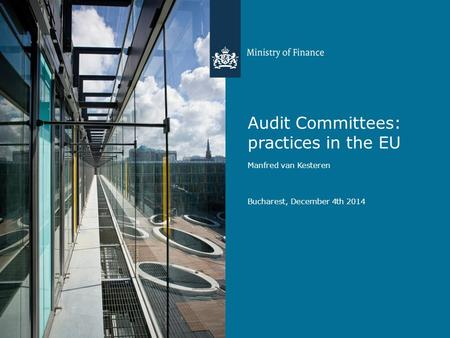 Audit Committees: practices in the EU Manfred van Kesteren Bucharest, December 4th 2014.