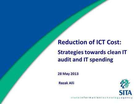 Reduction of ICT Cost: Strategies towards clean IT audit and IT spending 28 May 2013 Razak Alli.