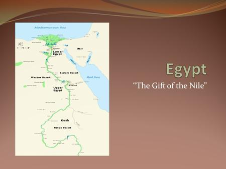 "Egypt ""The Gift of the Nile""."