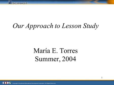 1 Our Approach to Lesson Study María E. Torres Summer, 2004.