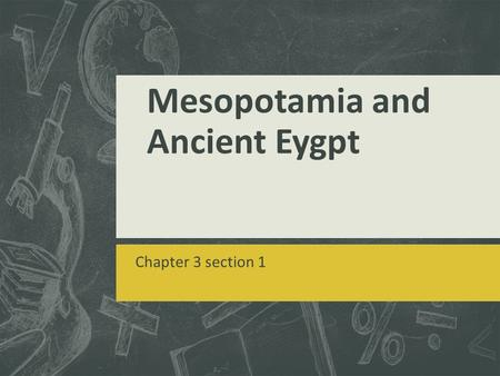 Mesopotamia and Ancient Eygpt Chapter 3 section 1.