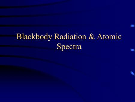 "Blackbody Radiation & Atomic Spectra. ""Light"" – From gamma-rays to radio waves The vast majority of information we have about astronomical objects comes."