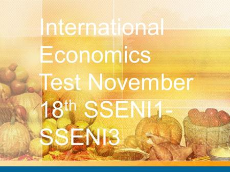 International Economics Test November 18 th SSENI1- SSENI3.