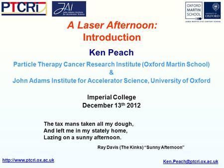 A Laser Afternoon: Introduction Ken Peach Particle Therapy Cancer Research Institute (Oxford Martin.