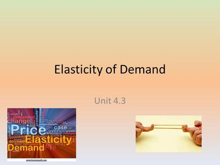 Elasticity of Demand Unit 4.3. What is Elasticity of Demand? Elasticity is a measure of the amount of change in demand due to a change in price. How responsive.
