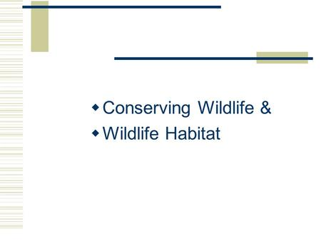  <strong>Conserving</strong> <strong>Wildlife</strong> &  <strong>Wildlife</strong> Habitat. Next Generation Science / Common Core Standards Addressed!  HS ‐ LS2 ‐ 7. Design, evaluate, <strong>and</strong> refine a.