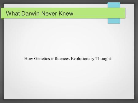 What Darwin Never Knew How Genetics influences Evolutionary Thought.