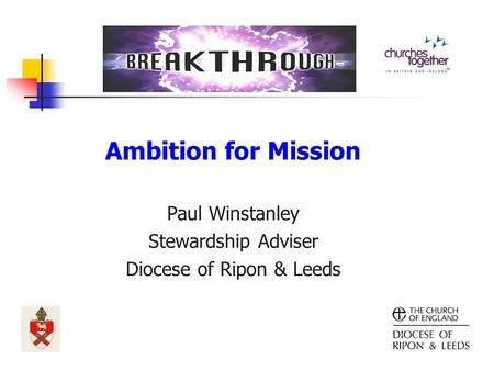 Ambition for Mission Paul Winstanley Stewardship Adviser Diocese of Ripon & Leeds.