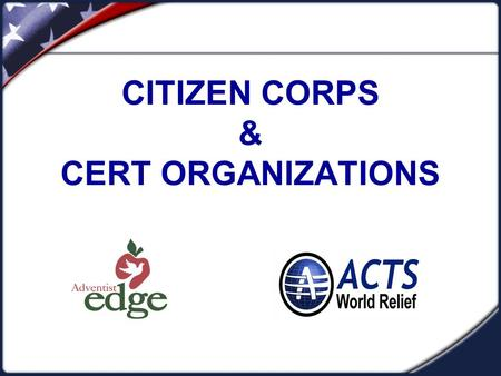CITIZEN CORPS & CERT ORGANIZATIONS. What is Citizen Corps? Following the tragic events that occurred on September 11, 2001, state and local government.