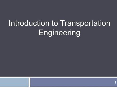 1 Introduction to Transportation Engineering. Role <strong>of</strong> Transportation  Transport and economic growth  Place utility <strong>of</strong> goods  Time utility <strong>of</strong> goods.