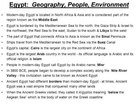 Egypt: Geography, People, Environment Modern-day Egypt is located in North Africa & Asia and is considered part of the region known as the Middle East.