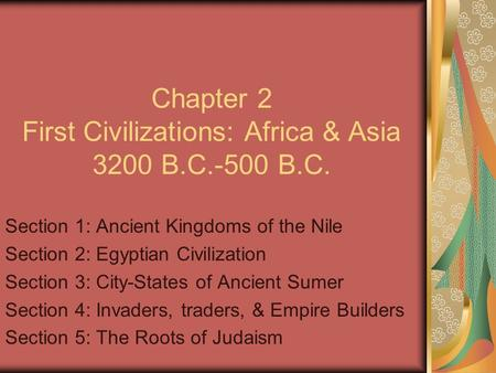 Chapter 2 First Civilizations: Africa & Asia 3200 B.C.-500 B.C.