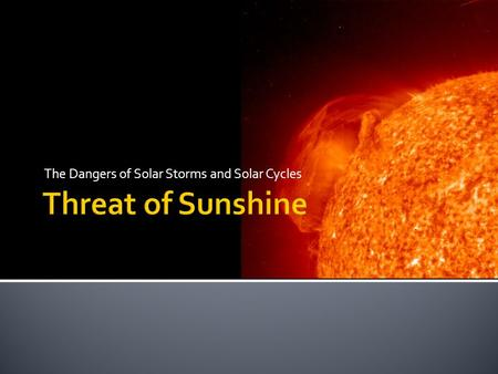 The Dangers of Solar Storms and Solar Cycles.  For every 1 million atoms of hydrogen in the entire sun  98,000 atoms of helium  850 of oxygen  360.