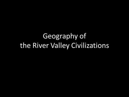"Geography of the River Valley Civilizations. Mesopotamia -The Tigris & Euphrates River System Mesopotamia: ""Land Between the Two Rivers"" Marsh Arabs,"