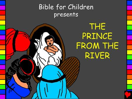 Bible for Children presents THE PRINCE FROM THE RIVER.