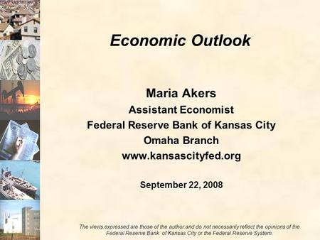 Photos courtesy of USDA Maria Akers Assistant Economist Federal Reserve Bank of Kansas City Omaha Branch www.kansascityfed.org September 22, 2008 Economic.