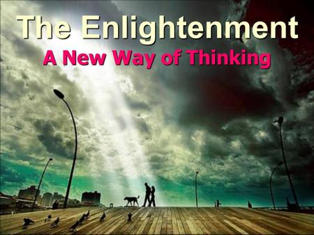 The Enlightenment A New Way of Thinking. I. The Enlightenment A. A time when the use of reason (logical thinking) and science were applied to political,