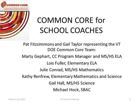 COMMON CORE for SCHOOL COACHES Pat Fitzsimmons and Gail Taylor representing the VT DOE Common Core Team: Marty Gephart, CC Program Manager and MS/HS ELA.