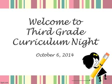 Welcome to Third Grade Curriculum Night October 6, 2014.