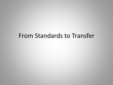 From Standards to Transfer. Parkway Mission All students are capable learners who transfer their prior learning to new demands, in and out of school.