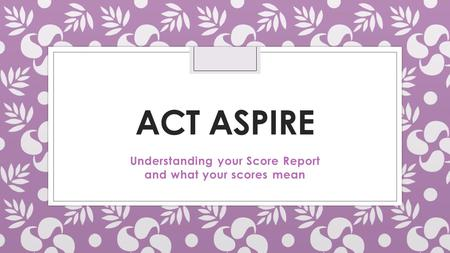Understanding your Score Report and what your scores mean
