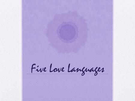 Five Love Languages. Encouraging Words What are Words of Affirmation? To a person who speaks this love language, words of appreciation and honest compliments.