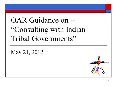 "1 OAR Guidance on -- ""Consulting with Indian Tribal Governments"" May 21, 2012."
