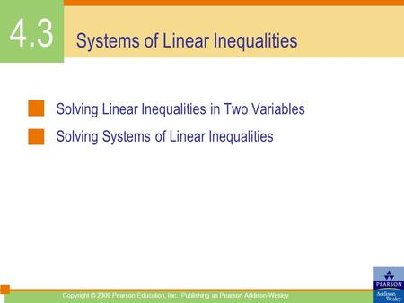 Copyright © 2009 Pearson Education, Inc. Publishing as Pearson Addison-Wesley Systems of Linear Inequalities Solving Linear Inequalities in Two Variables.