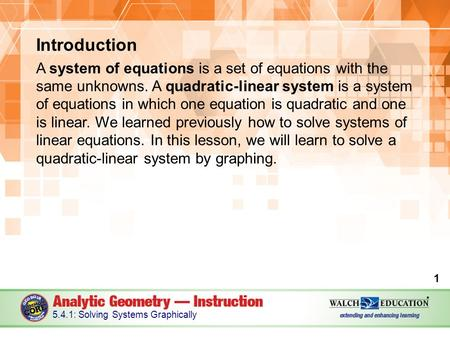 Introduction A system of equations is a set of equations with the same unknowns. A quadratic-linear system is a system of equations in which one equation.