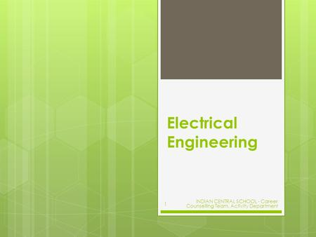 Electrical Engineering INDIAN CENTRAL SCHOOL - Career Counselling Team, Activity Department 1.