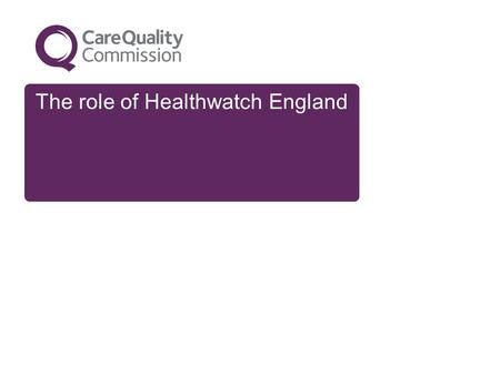 "The role of Healthwatch England. 2 Championing people's voices The White Paper Liberating the NHS says: ""We will strengthen the collective voice of patients."