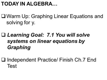 TODAY IN ALGEBRA…  Warm Up: Graphing Linear Equations and solving for y.  Learning Goal: 7.1 You will solve systems on linear equations by Graphing 