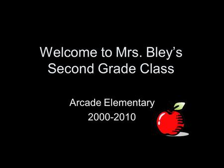 Welcome to Mrs. Bley's Second Grade Class Arcade Elementary 2000-2010.
