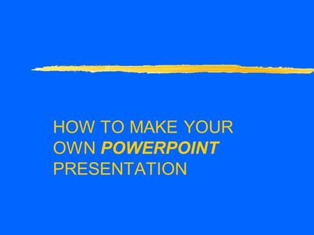 HOW TO MAKE YOUR OWN POWERPOINT PRESENTATION WHAT TO DO FIRST zDzDouble click on the PowerPoint icon. zYzYou will see a page that looks like this:
