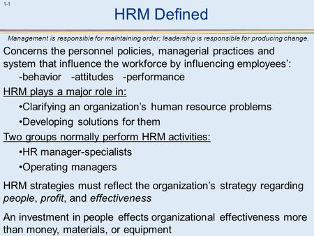 HRM Defined Management is responsible for maintaining order; leadership is responsible for producing change. Concerns the personnel policies, managerial.