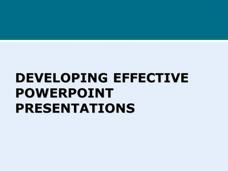DEVELOPING EFFECTIVE POWERPOINT PRESENTATIONS Effective PowerPoint presentations Excited By Animations, sound and Clip art In PowerPoint? You Are ?