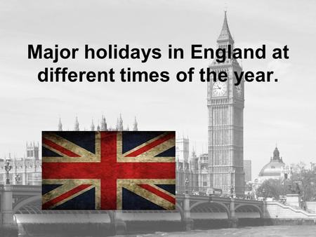 Major holidays in England at different times of the year.