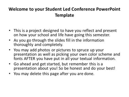 Welcome to your Student Led Conference PowerPoint Template This is a project designed to have you reflect and present on how your school and life have.