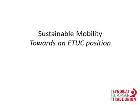 Sustainable Mobility Towards an ETUC position. Past ETUC positions focus on Sus Mob Week For participative, fair company mobility plans ETUC encourages.