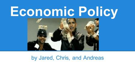 Economic Policy by Jared, Chris, and Andreas. Wal-Mart ●Inflation: Increases the prices of its goods over time.
