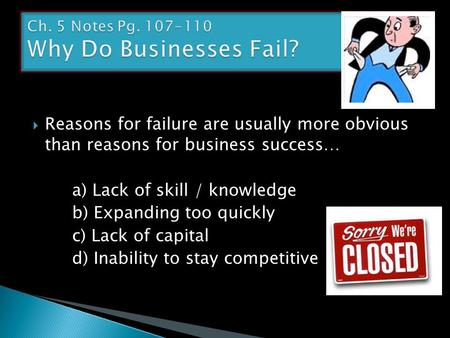  Reasons for failure are usually more obvious than reasons for business success… a) Lack of skill / knowledge b) Expanding too quickly c) Lack of capital.