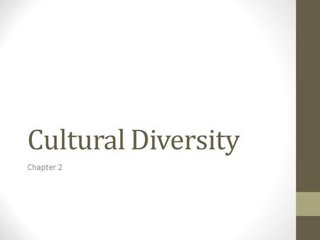 Cultural Diversity Chapter 2.