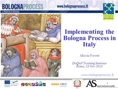 1 www.bolognaprocess.i t Implementing the Bologna Process in Italy Marzia Foroni DoQuP Training Seminar Roma, 13 Nov 2013.