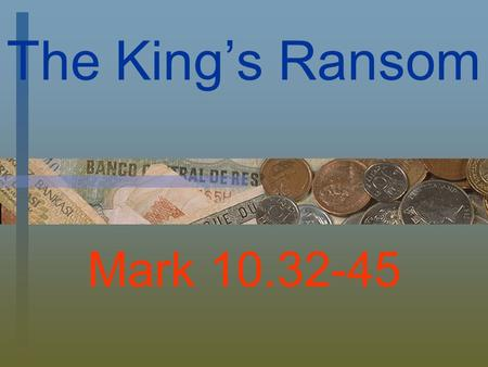 The King's Ransom Mark 10.32-45. Epitaphs Here lies Ezekiel Aikle Age 102 The good die young.