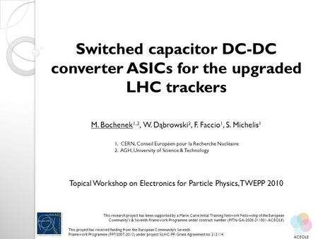 Switched capacitor DC-DC converter ASICs for the upgraded LHC trackers M. Bochenek 1,2, W. Dąbrowski 2, F. Faccio 1, S. Michelis 1 1. CERN, Conseil Européen.