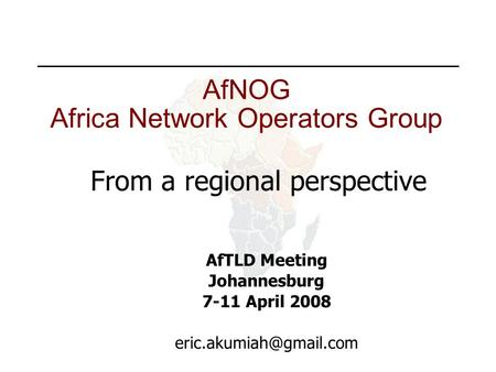 AfNOG Africa Network Operators Group From a regional perspective AfTLD Meeting Johannesburg 7-11 April 2008